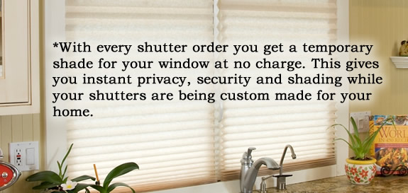 Temporary shades are free with every shutter order.